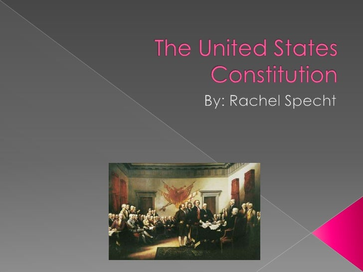 The United States Constitution<br />By: Rachel Specht<br />