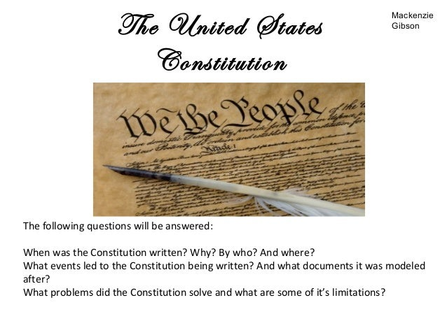 The United StatesConstitutionThe following questions will be answered:When was the Constitution written? Why? By who? And ...
