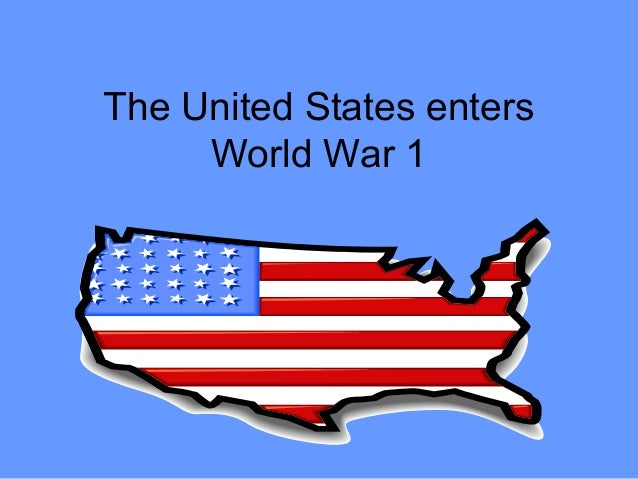 The United States enters     World War 1