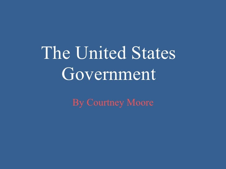 The United States  Government  By Courtney Moore