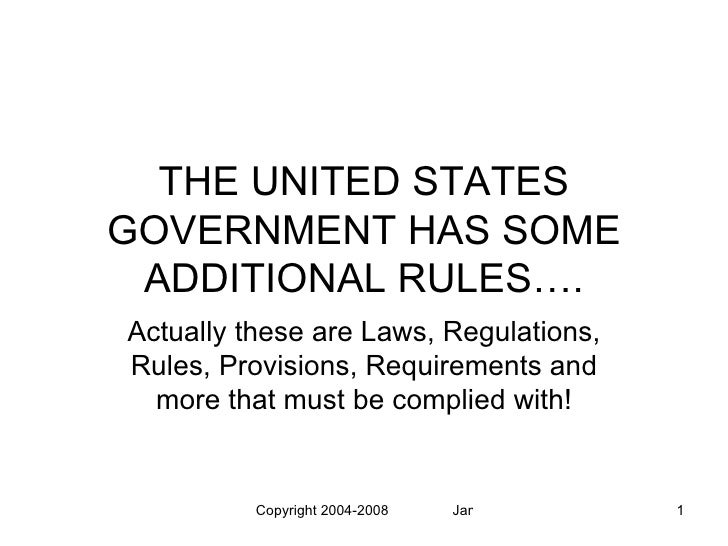 THE UNITED STATES GOVERNMENT HAS SOME  ADDITIONAL RULES…. Actually these are Laws, Regulations, Rules, Provisions, Require...