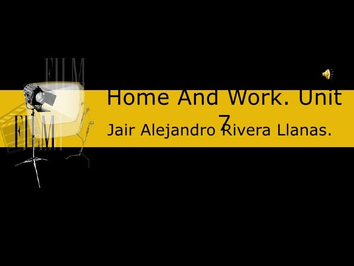 Home And Work. Unit 7 Jair Alejandro Rivera Llanas.