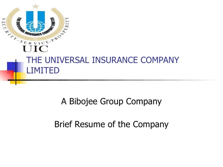THE UNIVERSAL INSURANCE COMPANY LIMITED A Bibojee Group Company Brief Resume of the Company