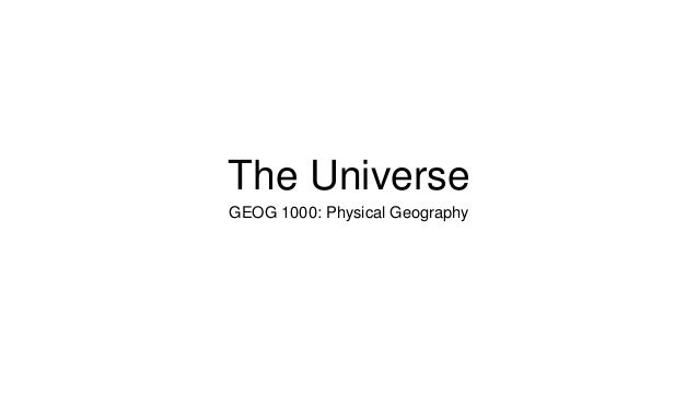 The Universe GEOG 1000: Physical Geography