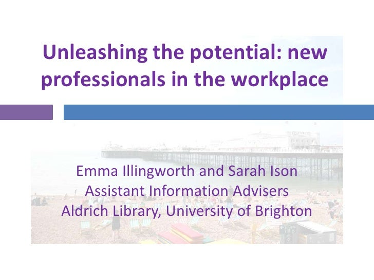 Unleashing your potential - new professionals in the workplace