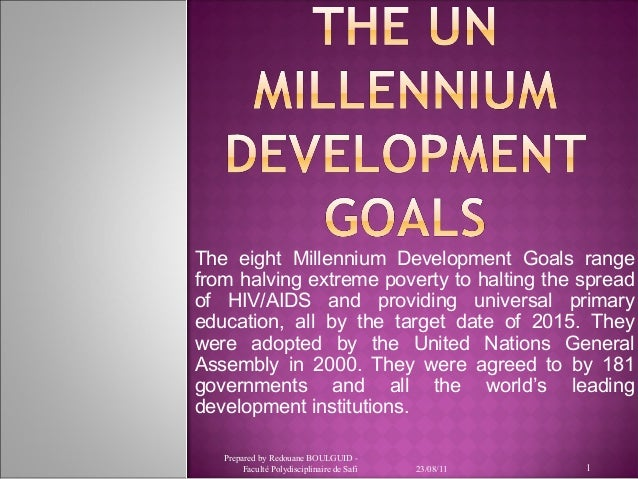 The eight Millennium Development Goals range from halving extreme poverty to halting the spread of HIV/AIDS and providing ...