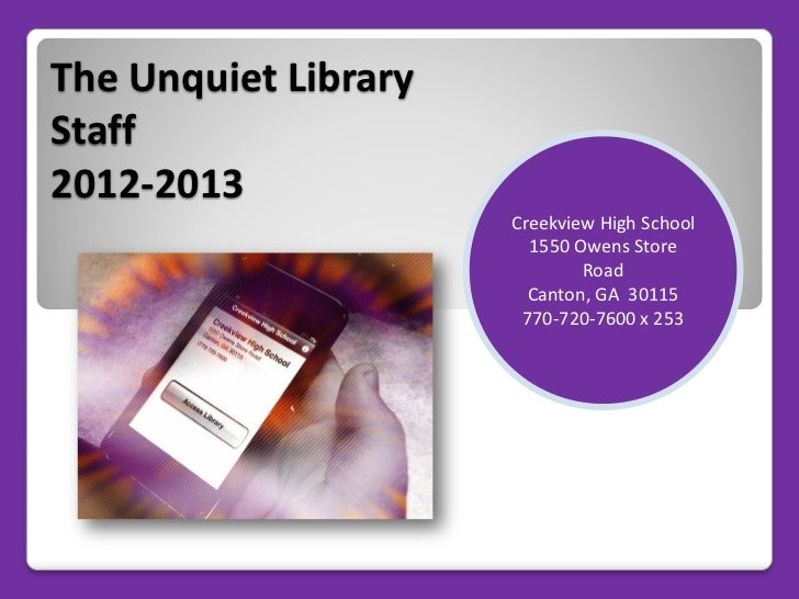 The Unquiet LibraryStaff2012-2013                      Creekview High School                        1550 Owens Store      ...