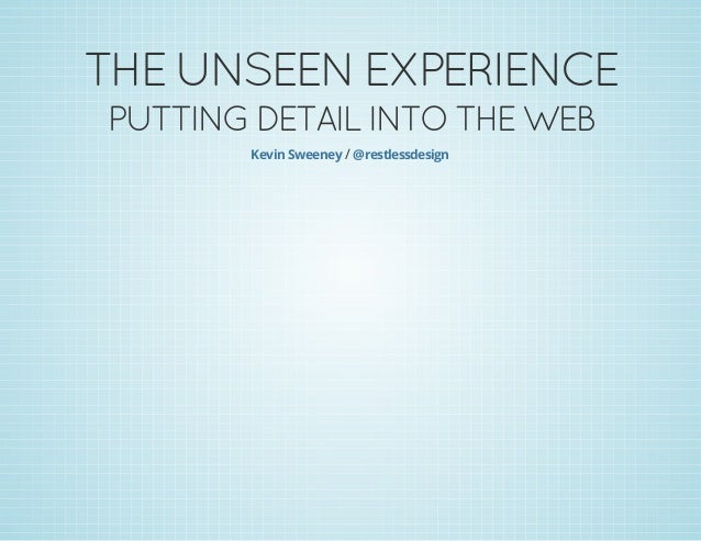 The Unseen Experience: Putting Detail Into The Web