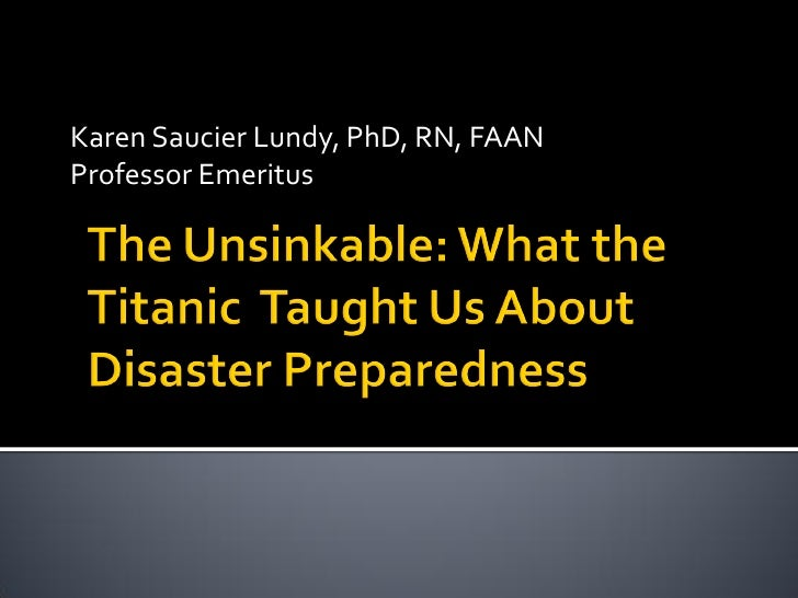 The Unsinkable Titanic:   What the Titanic Taught Us About Disaster Preparedness