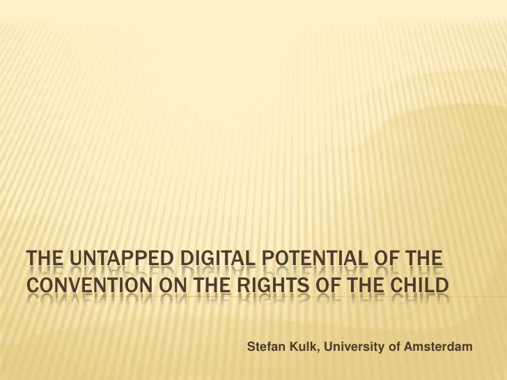 The Untapped Digital Potential of the Convention on the Rights of the Child <br />Stefan Kulk, University of Amsterdam<br />