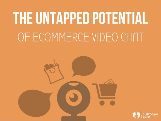 THE UNTAPPED POTENTIAL OF ECOMMERCE VIDEO CHAT