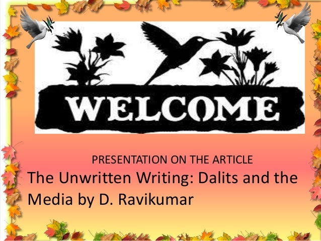PRESENTATION ON THE ARTICLE  The Unwritten Writing: Dalits and the Media by D. Ravikumar