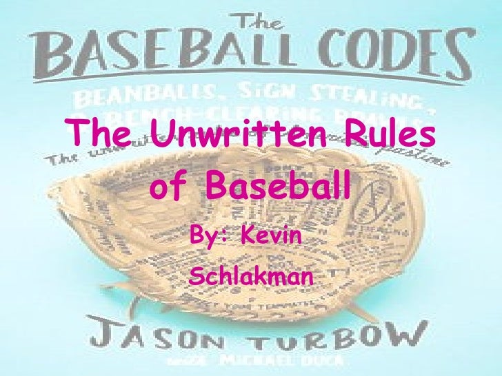The Unwritten Rules of Baseball By: Kevin  Schlakman