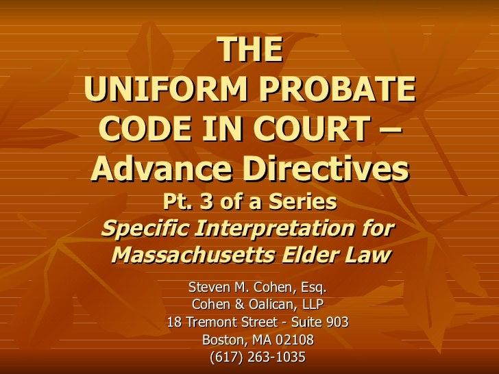 THE UNIFORM PROBATE CODE IN COURT – Advance Directives Pt. 3 of a Series Specific Interpretation for  Massachusetts Elder ...