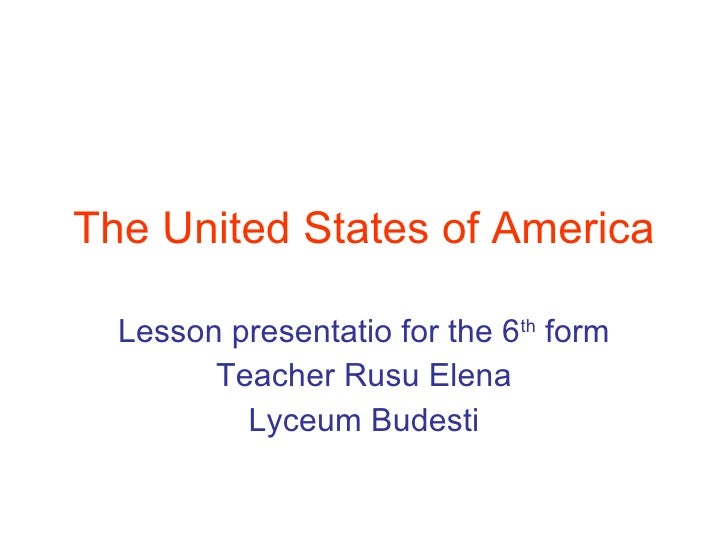 The United States of America Lesson presentatio for the 6 th  form Teacher Rusu Elena Lyceum Budesti