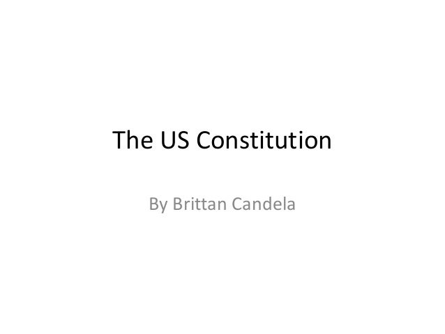 The US Constitution   By Brittan Candela