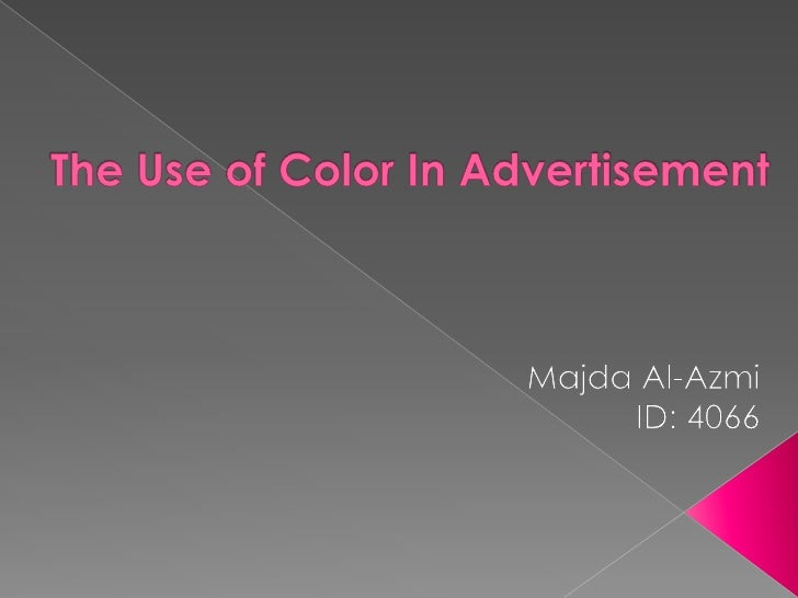 The Use of Color In Advertisement<br />Majda Al-Azmi<br />ID: 4066<br />