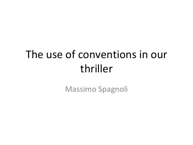 The use of conventions in our thriller Massimo Spagnoli