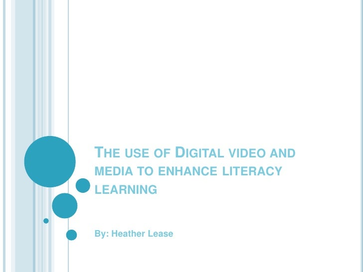 The use of Digital video and media to enhance literacy learning<br />By: Heather Lease<br />