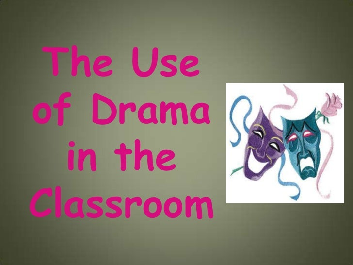 The Useof Drama  in theClassroom