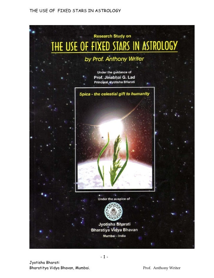 THE USE OF FIXED STARS IN ASTROLOGY                                   -1-Jyotisha BharatiBharatitya Vidya Bhavan, Mumbai. ...