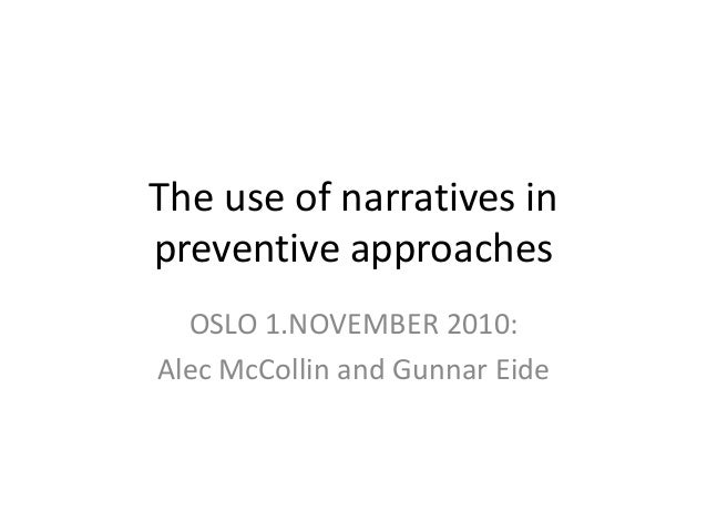 The use of narratives in preventive approaches OSLO 1.NOVEMBER 2010: Alec McCollin and Gunnar Eide