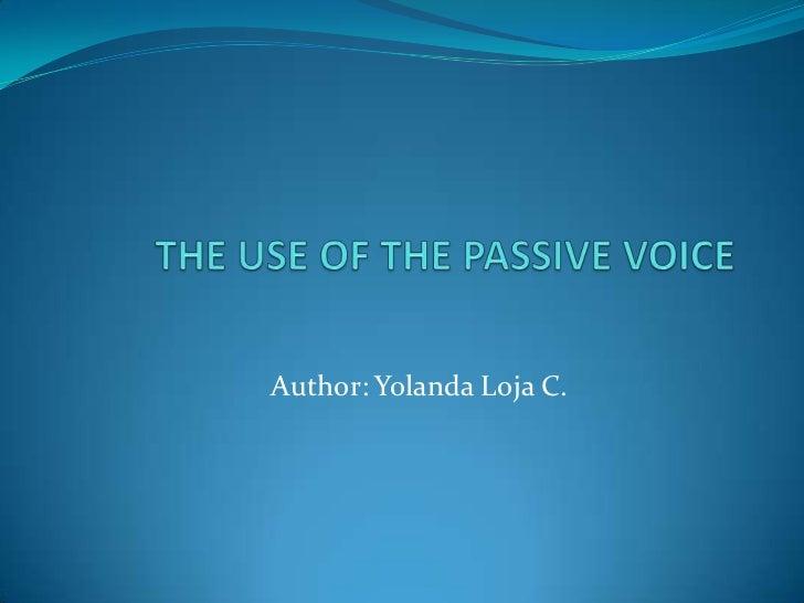THE USE OF THE PASSIVE VOICE<br />Author: Yolanda Loja C. <br />