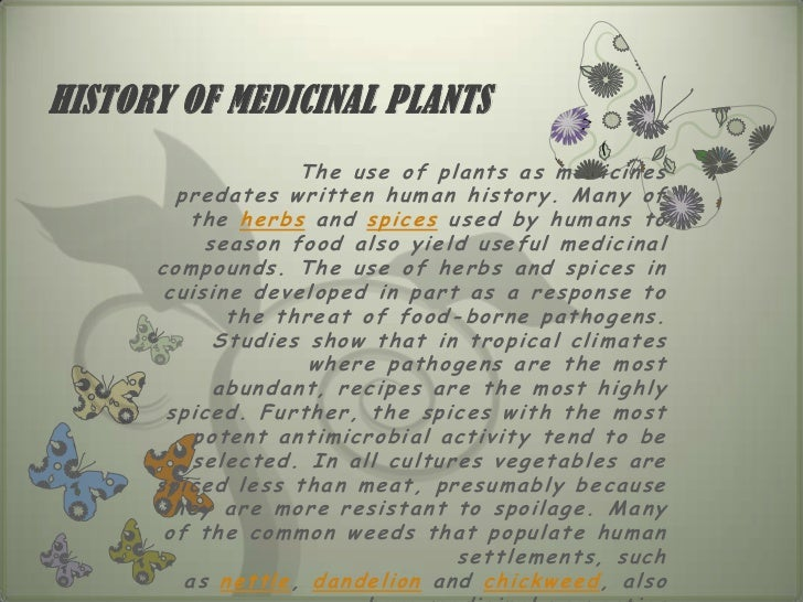 HISTORY OF MEDICINAL PLANTS                          The use of plants as medicines         predates written human history...