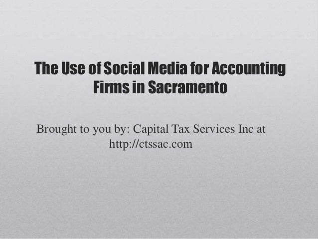 The Use of Social Media for AccountingFirms in SacramentoBrought to you by: Capital Tax Services Inc athttp://ctssac.com