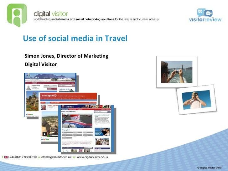 Use of social media in Travel Simon Jones, Director of Marketing Digital Visitor