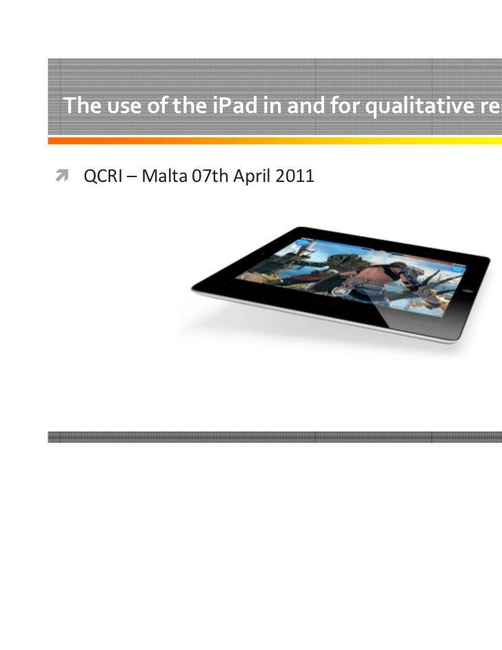 The use of the iPad in and for qualitative research  QCRI – Malta 07th April 2011