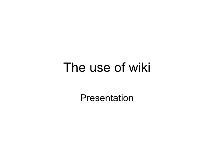 The use of wiki Presentation