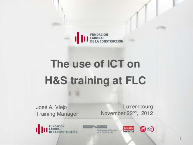 The use of ICT on   H&S training at FLCJosé A. Viejo             LuxembourgTraining Manager   November 22nd, 2012         ...