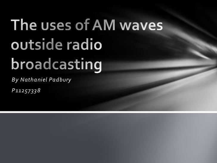 The uses of am waves outside the radio