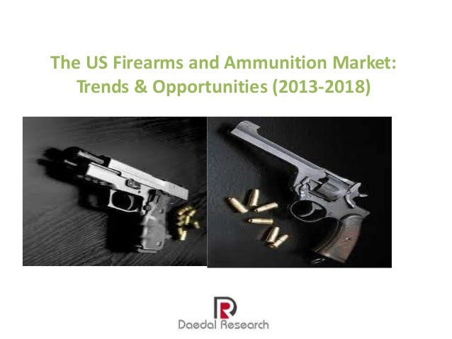 The US Firearms and Ammunition Market: Trends and Opportunities (2013-2018) – New Report by Daedal Research