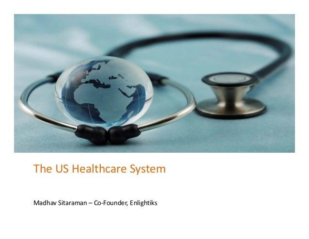 TheUSHealthcareSystem MadhavSitaraman– Co‐Founder,Enlightiks