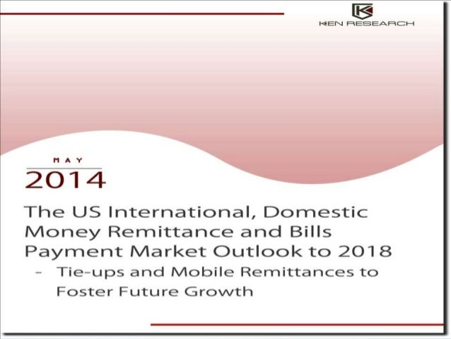 """The report titled """"The US International, Domestic Money Remittance and Bill Payments Market Outlook to 2018 – Tie-ups and ..."""