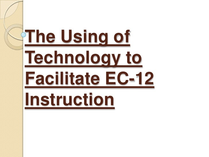 The using of technology to facilitate ec 12 instruction