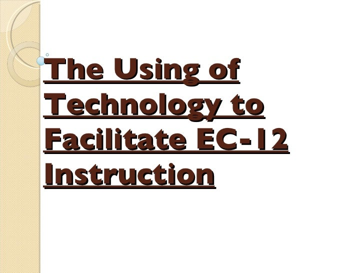 The Using of Technology to Facilitate EC-12 Instruction
