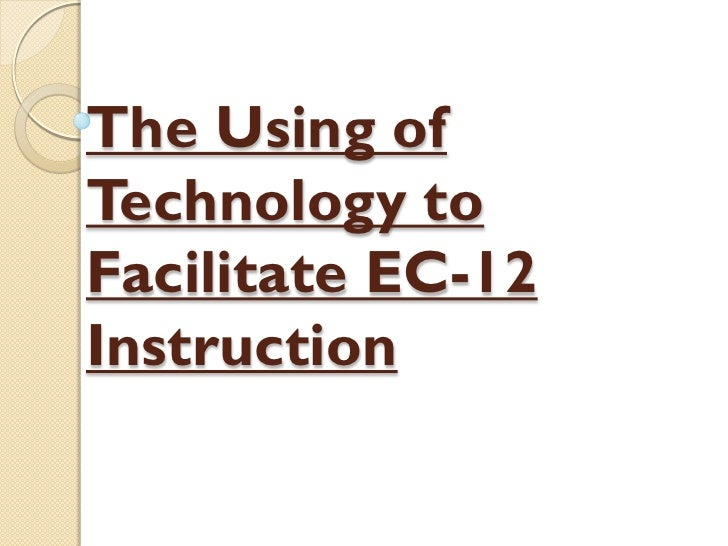 The using of technology to facilitate ec 12 instruction1