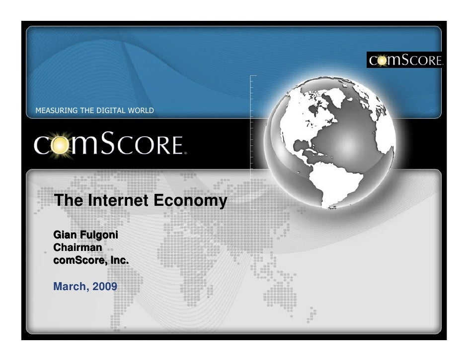 MEASURING THE DIGITAL WORLD                The Internet Economy           Gian Fulgoni           Chairman           comSco...