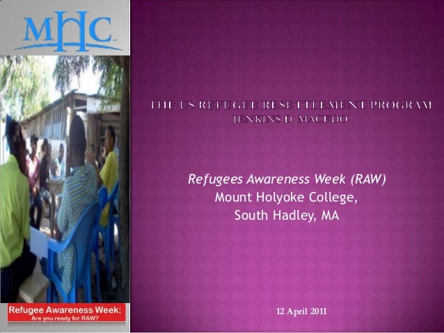 Refugees Awareness Week (RAW)    Mount Holyoke College,       South Hadley, MA            12 April 2011