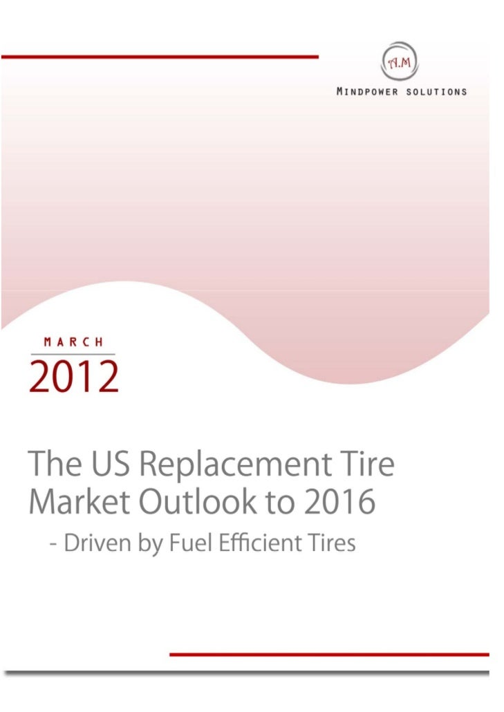 The us replacement tires industry outlook to 2016 sample report