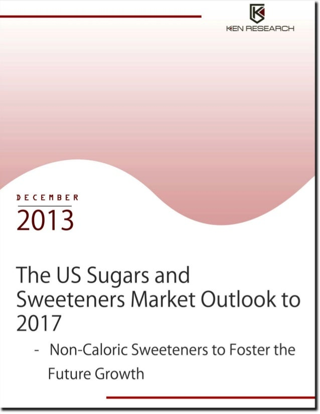 TABLE OF CONTENTS 1.  The US Sugars and Sweeteners Market Introduction  1.1.  Government Regulation US Sugar Policy Domest...