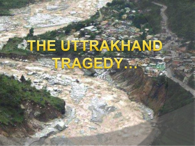 The uttarakhand tragedy.2013.....By- Pratiksha Yadav
