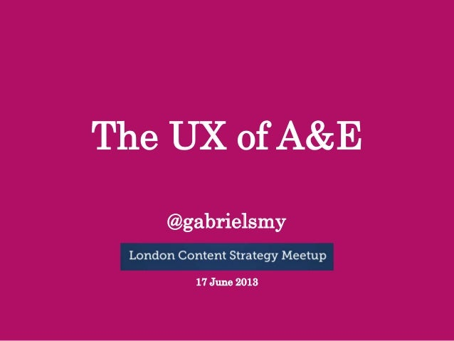The UX of A&E @gabrielsmy 17 June 2013