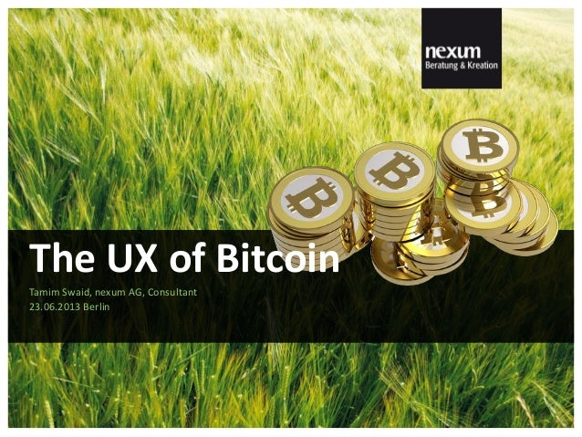 Tamim Swaid, nexum AG, Consultant23.06.2013 BerlinThe UX of Bitcoin