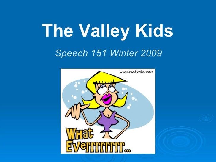 The Valley Kids Speech 151 Winter 2009