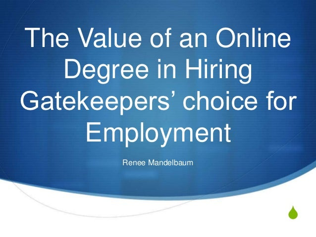 """The Value of an Online   Degree in HiringGatekeepers"""" choice for     Employment        Renee Mandelbaum                   ..."""