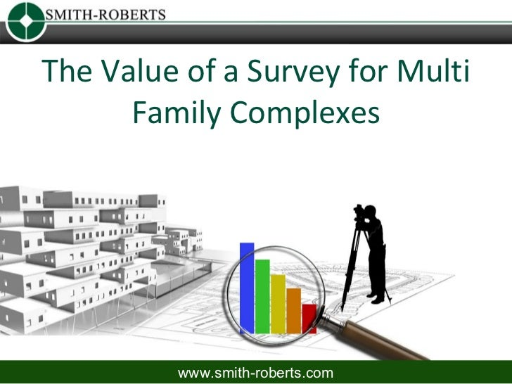 The Value of a Survey for Multi      Family Complexes         www.smith-roberts.com
